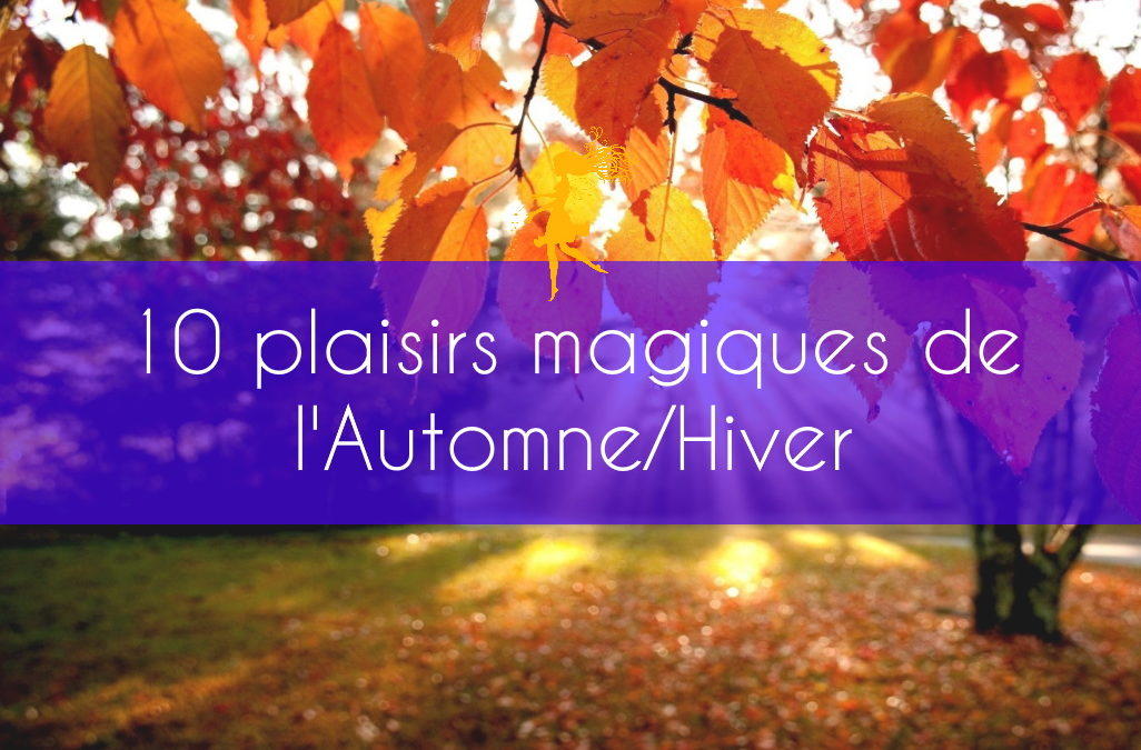 10 plaisirs magiques de l'Automne/Hiver