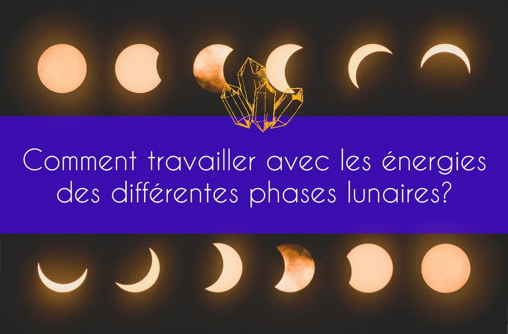 Comment travailler avec les énergies des différentes phases lunaires?