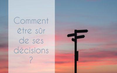 Comment être sûr de ses décisions et ne plus douter?