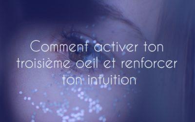 Comment activer ton troisième œil et renforcer ton intuition