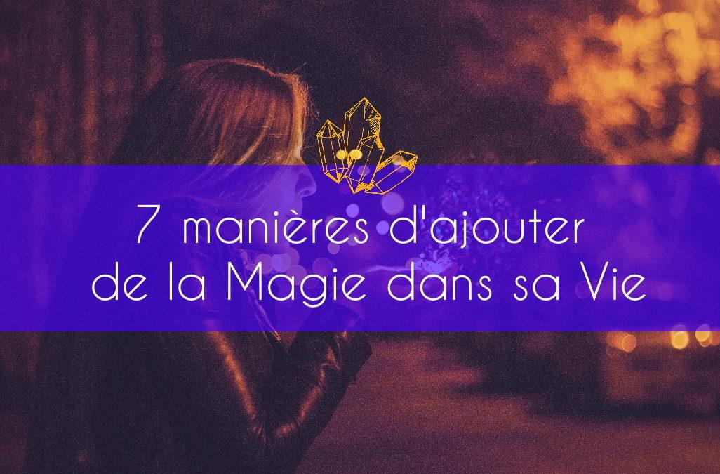 7 manières d'ajouter de la magie dans sa vie