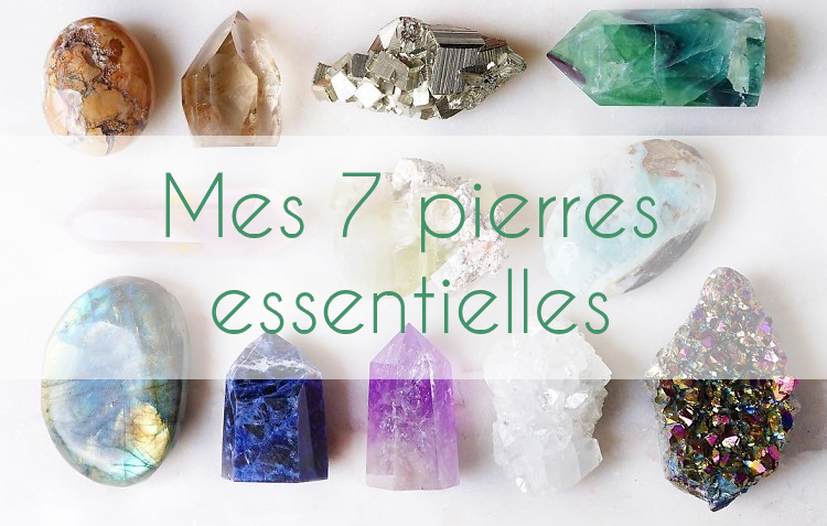 Mes 7 pierres essentielles