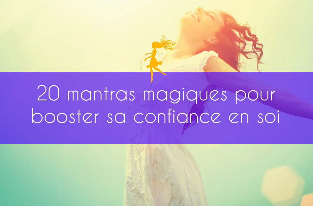 20 mantras magiques pour booster sa confiance en soi