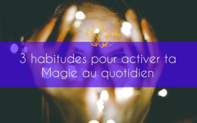 3 habitudes pour activer ta Magie au quotidien simplement