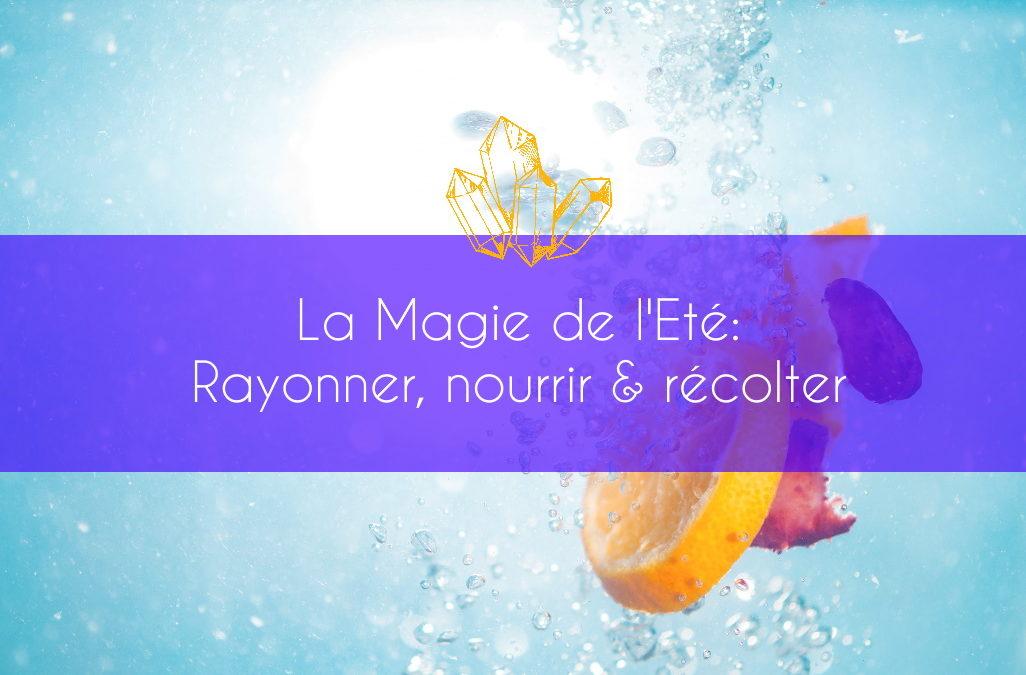 La Magie de l'Eté: Rayonner, Nourrir & Récolter